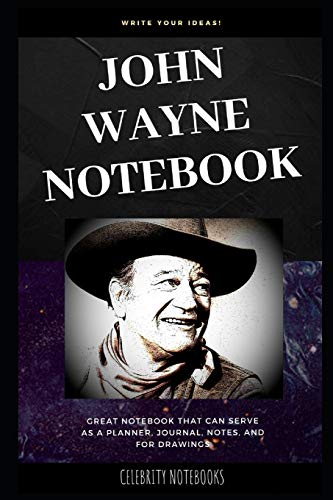 John Wayne Notebook: Great Notebook for School or as a Diary, Lined With More than 100 Pages. Notebook that can serve as a Planner, Journal, Notes and for Drawings. (John Wayne Notebooks, Band 0)