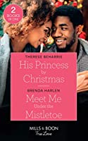 His Princess By Christmas / Meet Me Under The Mistletoe: His Princess by Christmas / Meet Me Under the Mistletoe (Match Made in Haven) (True Love)