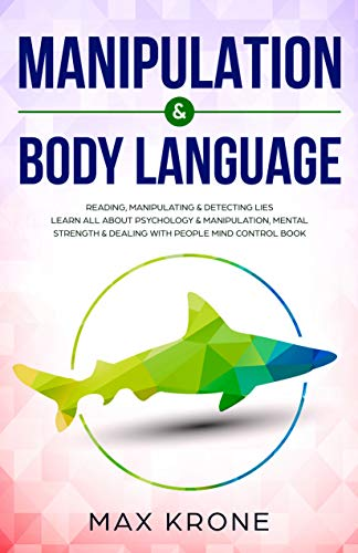 Manipulation & Body Language: Reading, manipulating & detecting lies - Learn all about psychology & manipulation, mental strength & dealing with people - Mind control book (Psychology books 2) by [Max Krone]