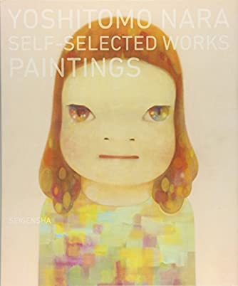 奈良美智 YOSHITOMO NARA SELF-SELECTED WORKS PAINTINGS