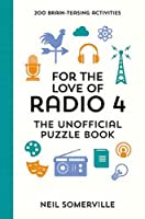 For the Love of Radio 4 - The Unofficial Puzzle Book: 200 Brain-Teasing Activities, from Crosswords to Quizzes