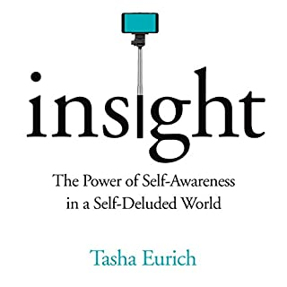 Insight     The Power of Self-Awareness in a Self-Deluded World              By:                                                                                                                                 Tasha Eurich                               Narrated by:                                                                                                                                 Tasha Eurich                      Length: 11 hrs and 28 mins     26 ratings     Overall 4.1