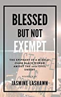 Blessed but not Exempt: The epiphany of a middle-class black woman amidst the 2020 civil unrest