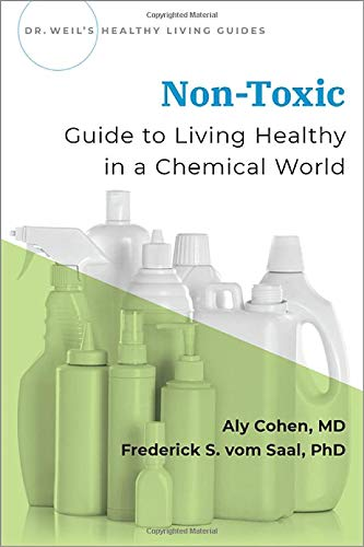 Compare Textbook Prices for Non-Toxic: Guide to Living Healthy in a Chemical World Dr Weil's Healthy Living Guides 1 Edition ISBN 9780190082352 by Cohen, Aly,vom Saal, Frederick