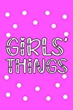 GIRLS' THINGS: Girlish Pink Color of Beautiful Gifts for Girls, Teenagers and Women- Blank Password Journal Logbook (Funny Gag Gift Password Organizer)