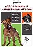 G.E.R.E.R. l'éducation et le comportement de votre chien : Une méthode d'éducation positive pour une relation harmonieuse avec votre chien