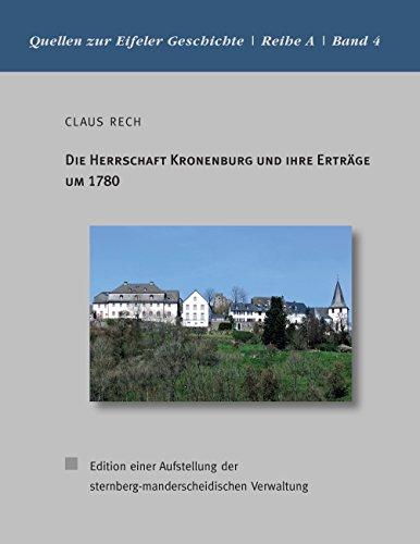 Die Herrschaft Kronenburg und ihre Erträge um 1780: Edition einer Aufstellung der sternberg-manderscheidischen Verwaltung (Quellen zur Eifeler Geschichte. Reihe A 4)