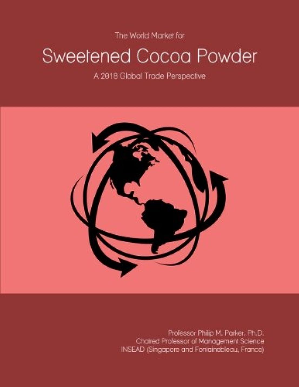 爪永遠の盟主The World Market for Sweetened Cocoa Powder: A 2018 Global Trade Perspective