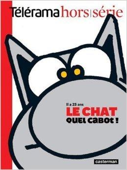Télérama hors-série : Le Chat, quel cabot ! : Il a 25 ans de Philippe Geluck,Jean-Claude Loiseau,Pierre Sterckx ( 5 janvier 2009 )