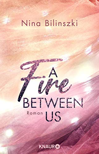 A Fire Between Us: Roman (Between Us-Reihe, Band 2)