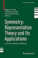 Symmetry: Representation Theory and Its Applications: In Honor of Nolan R. Wallach (Progress in Mathematics (257))