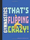 Gymnastics That's Flipping Crazy Composition Notebook for Girls: College Ruled Blank Lined Paper Book, 100 pages (50 Sheets), 9 3/4 x 7 1/2 inches BLUE (Gymnast Gear Gift Ideas, Band 6) - Best Trendy Choices