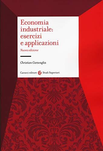 Economia industriale: esercizi e applicazioni (Studi superiori)