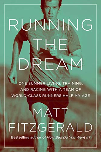 Running the Dream: One Summer Living, Training, and Racing with a Team of World-Class Runners Half My Age (English Edition)