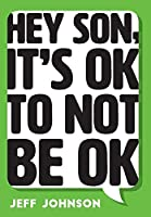 Hey Son, It's Ok To Not Be Ok