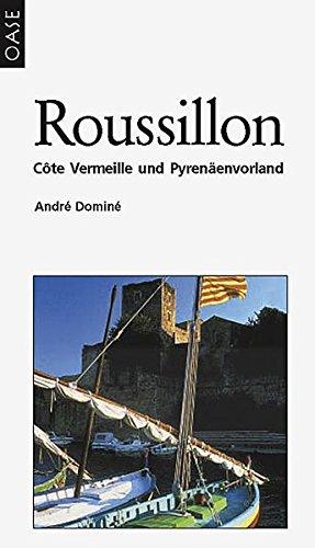 Roussillon und Côte Vermeille: Ein Reise- und Erlebnisführer