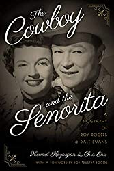 Image: The Cowboy and the Senorita: A Biography of Roy Rogers and Dale Evans, by Chris Enss (Author), Howard Kazanjian (Author). Publisher: TwoDot; Second edition (October 1, 2017)