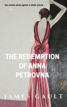 The Redemption of Anna Petrovna: A woman alone against a system by [James Gault]