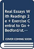 Real Essays with Readings 2e & Exercise Central to Go & Bedford/St. Martin's ESL Workbook