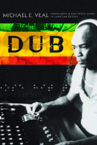 Dub: Soundscapes and Shattered Songs in Jamaican Reggae (