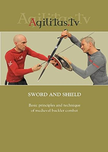 Sword and Shield: Basic Principles and Technique of Medieval Buckler Combat