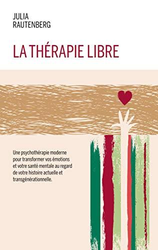 La thérapie libre: La Thérapie de LIBération et Résilience Emotionnelle (French Edition)