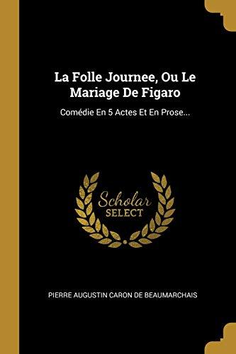 FRE-FOLLE JOURNEE OU LE MARIAG: Comédie En 5 Actes Et En Prose...