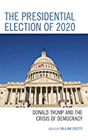 The Presidential Election of 2020: Donald Trump and the Crisis of Democracy