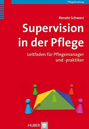 Supervision in der Pflege: Leitfaden für Pflegemanager und -praktiker