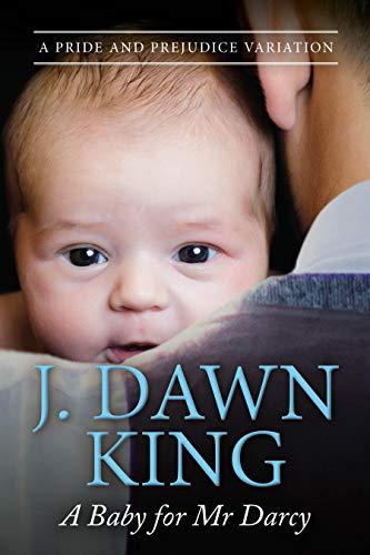 A Baby for Mr. Darcy: A Pride & Prejudice Variation (English Edition)