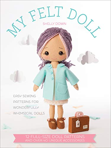 My Felt Doll: Easy Patterns for Wonderfully Whimsical Dolls (English Edition)