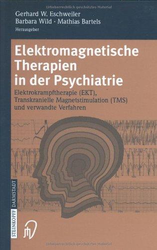 Elektromagnetische Therapien in Der Psychiatrie: Elektrokrampftherapie (Ekt) Transkranielle…