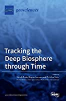 Tracking the Deep Biosphere through Time