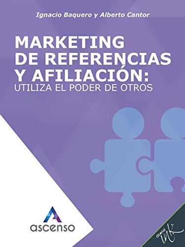 Marketing de referencias y afiliación: utiliza el poder de otros (Ascenso: Curso completo de Marketing digital) (Spanish Edition)