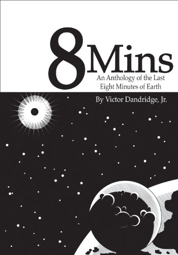 8 Mins: An Anthology of the Last Eight Minutes of Earth (English Edition)
