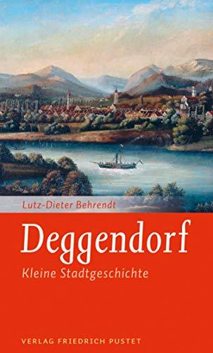Deggendorf: Kleine Stadtgeschichte (Kleine Stadtgeschichten)