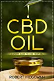 CBD: A Users Guide to CBD Hemp Oil in 2019 for Pain, Anxiety, Arthritis, Depression and Cancer (Cannabidiol CBD Books Healing Without The High)