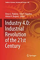 Industry 4.0: Industrial Revolution of the 21st Century (Studies in Systems, Decision and Control (169))