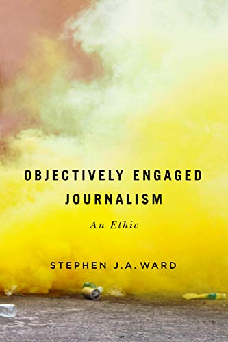 Compare Textbook Prices for Objectively Engaged Journalism: An Ethic Volume 78 Mcgill-Queen's Studies in the History of Ideas  ISBN 9780228001881 by Ward, Stephen J.A.