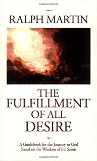 By Ralph Martin - The Fulfillment of All Desire: A Guidebook for the Journey to God Based on the Wisdom of the Saints (5.2.2006)