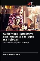 Aumentare l'attrattiva dell'industria del legno tra i giovani: Uno studio dalla prospettiva relazionale