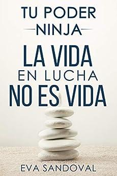 Tu Poder Ninja: La vida en lucha no es vida (Spanish Edition) by [Eva Sandoval]