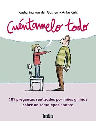 Cuéntamelo todo: 101 preguntas realizadas por niños y niñas sobre un tema