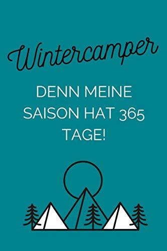 Wintercamper - Denn meine Saison hat 365 Tage!: Notizbuch für Wintercamper & Dauercamper   Camping   Glamping   Wohnwagen   Wohnmobil   Caravan