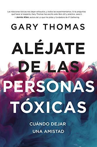Aléjate de las personas tóxicas/ Stay Away from Toxic People: Cuándo Dejar Una Amistad/ When to Leave a Friendship