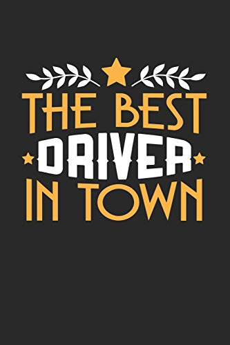 THE BEST DRIVER IN TOWN: 6x9 inches college ruled notebook, 120 Pages, Composition Book and Journal, funny gift for your favorite Driver