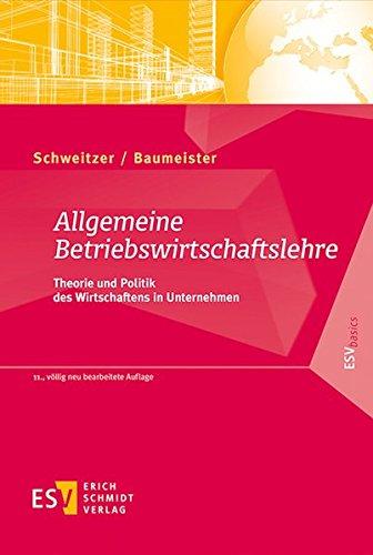 Allgemeine Betriebswirtschaftslehre: Theorie und Politik des Wirtschaftens in Unternehmen (ESVbasics)