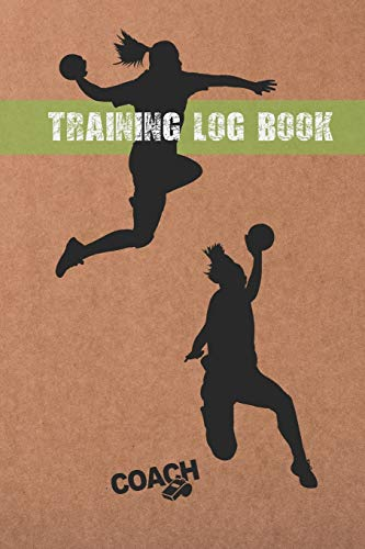 TRAINING LOG BOOK: HANDBALL COACH WORKBOOK | KEEP TRACK OF EVERY DETAIL OF YOUR WOMEN TEAM GAMES | PITCH TEMPLATES FOR MATCH PREPARATION AND ANUAL CALENDAR INCLUDED.