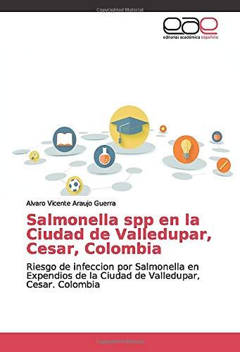 Salmonella spp en la Ciudad de Valledupar, Cesar, Colombia: Riesgo de infeccion por Salmonella en Expendios de la Ciudad de Valledupar, Cesar. Colombia