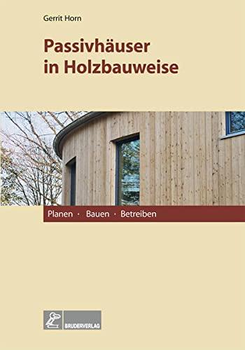 Passivhäuser in Holzbauweise: Planen, Bauen, Betreiben